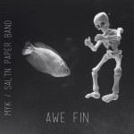 Album | MYK / SALTN PAPER BAND – Awe Fin