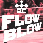 Movie | FLOW BLOW – Ep.1 EX8ER