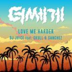 Single | DJ Juice – Love Me Harder (Feat. Skull & Sanchez)